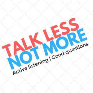 Talk-Less-Not-More